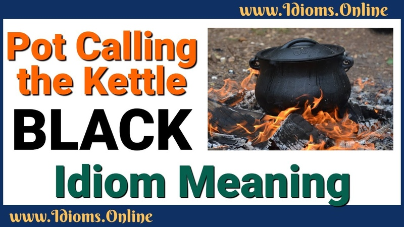 Pot Calling the Kettle Black Idiom Meaning and Origin