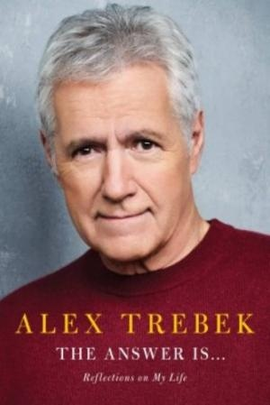 The Answer Is… Reflections on My Life by Alex Trebek