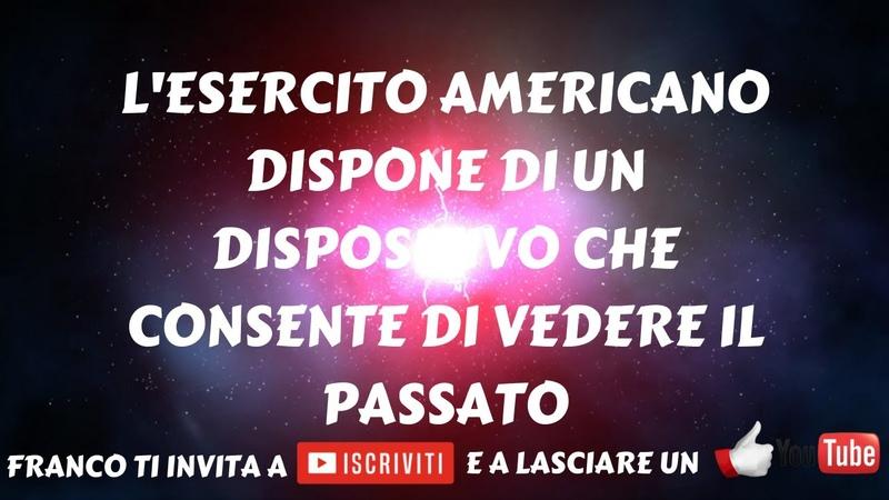 L'ESERCITO AMERICANO DISPONE DI UN DISPOSITIVO CHE CONSENTE DI VEDERE IL PASSATO