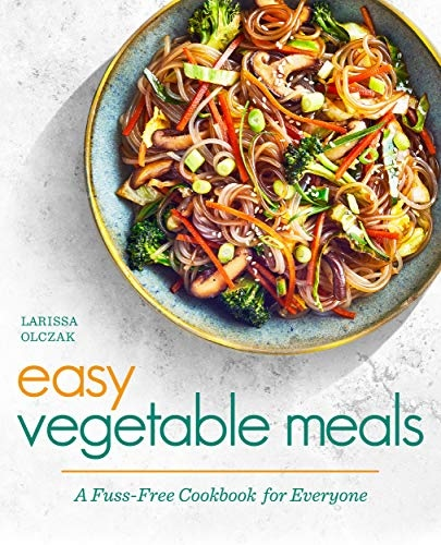 Easy Vegetable Meals  A Fuss-Free Cookbook for Everyone