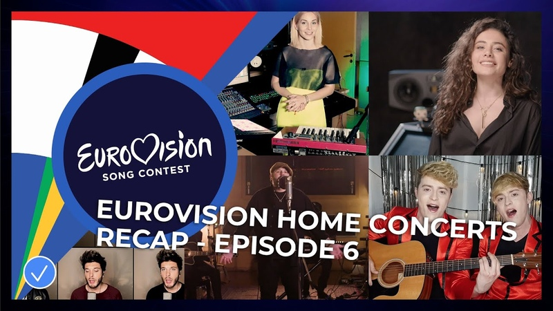 RECAP Eurovision Home Concerts All songs of episode 6