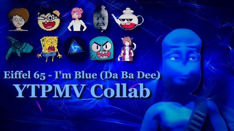 Eiffel 65 - I'm Blue (Da Ba Dee) (YTPMV Collab)