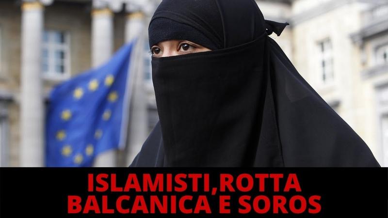 ISLAMISTI D'EUROPA CAOS ROTTA BALCANICA SOROS A BRUXELLES MIGRANTI VERSO L'UNGHERIA DI ORBAN