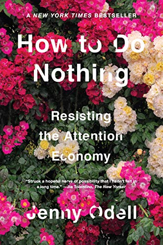 How to Do Nothing Resisting the Attention Economy by Jenny Odell