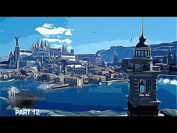 Final Fantasy 15 Walkthrough Gameplay Part 12 - Altissa (FFXV)