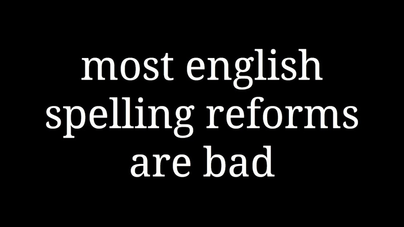 Most english spelling reforms are bad