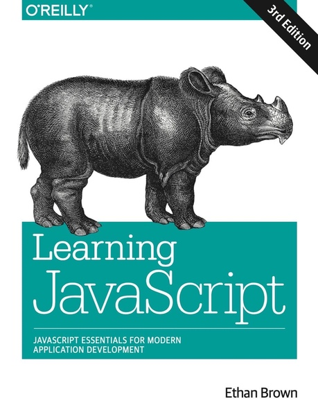 Learning JavaScript JavaScript Essentials for Modern Application Development by Ethan Brown
