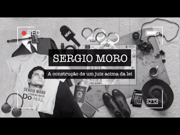 ESTREIA SERGIO MORO A CONSTRUÇÃO DE UM JUIZ ACIMA DA LEI Documentário